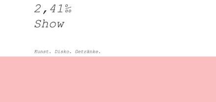 2,41‰ Show – Kunst, Disko, Getränke // Vernissage & Ausstellung vom 24. bis 26.01.